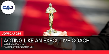 CAJ 054-Peter Fischbach-Acting Like an Executive Coach tickets