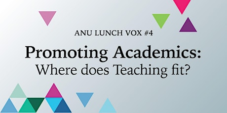 Promoting Academics: Where does Teaching fit? [ANU Lunch Vox #4] tickets
