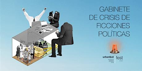 URBANBATfest. GABINETE DE CRISIS DE FICCIONES POLÍTICAS entradas