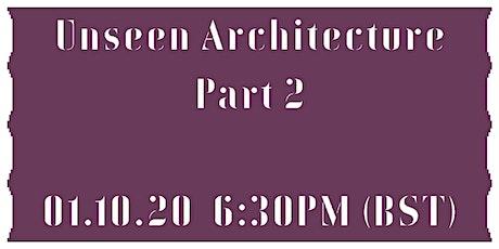 Unseen Architecture: Part 2 tickets