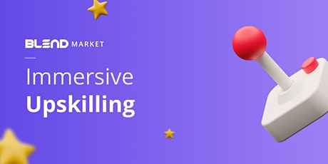 Immersive Upskilling - How to stay on top of your game tickets