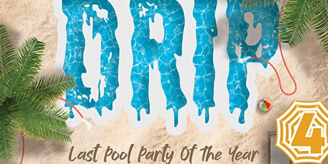 DRIP 4.... The Last Pool Party Of The Year(9/27/20) tickets