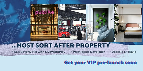 KL New Property  Soft Launching- An International lifestyle above the rest tickets