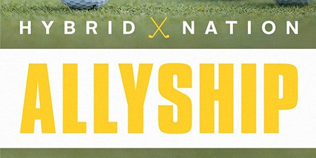 The 1st annual HybridNation ALLYSHIP Charity Golf Tournament tickets
