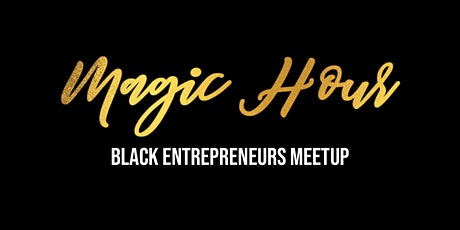 Magic Hour: Black Entrepreneurs Meetup tickets