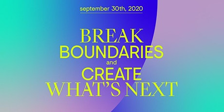 Break boundaries and create what's next tickets