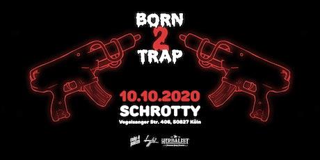 Born2Trap @Schrotty // CGN // 10.10 Tickets