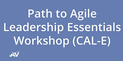 Path to Agile Leadership Essentials Workshop (CAL-E) – LIVE ONLINE