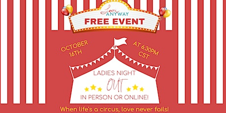 Love ANYWAY Ladies Night Out in Person or Online! tickets