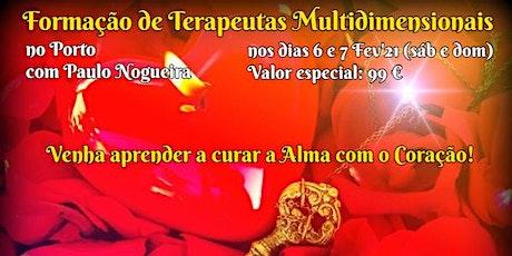 CURSO DE TERAPIA MULTIDIMENSIONAL no PORTO por 99 eur em Fev'21 c/ Paulo bilhetes