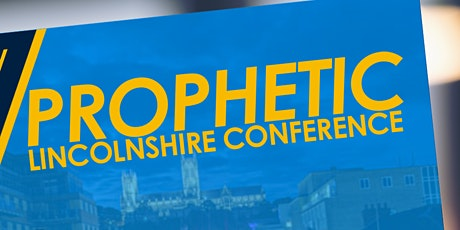 Prophetic Lincolnshire 2021 tickets