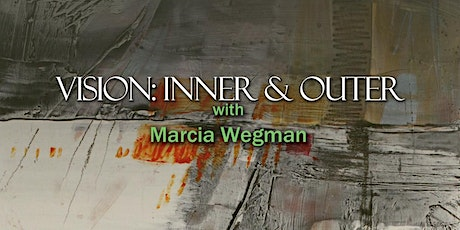 'Vision: Inner & Outer' Virtual Reception with Marcia Wegman tickets