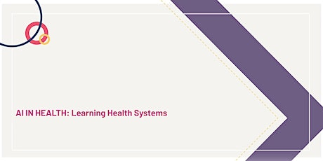 AI in Health: Learning Health Systems tickets