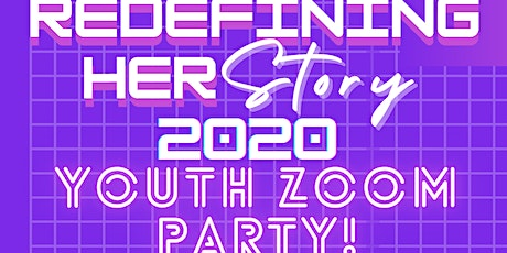 Redefining HERstory 2020: Youth Zoom Party! tickets