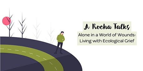 A Rocha Talks:  Alone in a World of Wounds: Living with Ecological Grief tickets