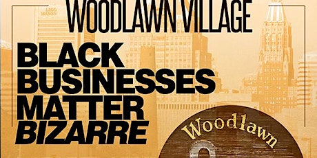 Black Businesses Matter Bizarre in Woodlawn Village tickets
