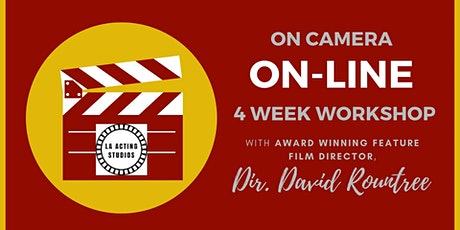 ON CAMERA, ON-LINE 4 WEEK WORKSHOP - ONLINE ACTING WORKSHOP (Option 2) tickets