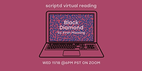 Scriptd Presents: Black Diamond (A Virtual Reading) tickets