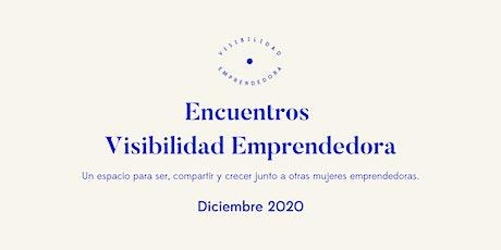 Encuentro Visibilidad Emprendedora Diciembre 2020 tickets