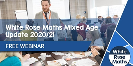 **FREE WEBINAR** White Rose Maths Mixed Age Update 2020/21 - 22.09.20 tickets