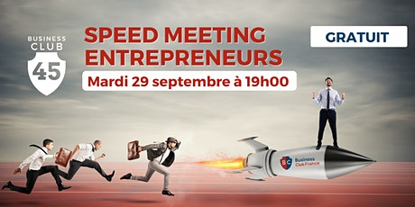 Speed Meeting Entrepreneurs - Business Club 45 billets