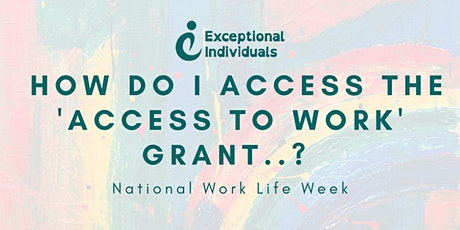 How do I Access the 'Access to Work' grant| National Work Life Week tickets