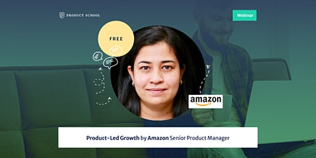 Webinar: Product-Led Growth by Amazon Senior Product Manager tickets