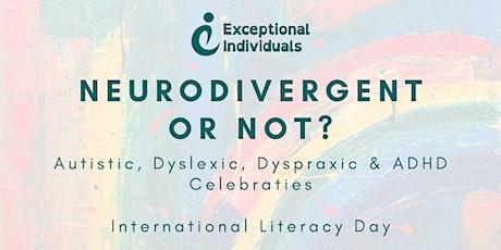 Neurodivergent or Not? | International Literacy Day tickets