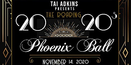 "Tai Adkins Presents...	 THE PHOENIX BALL 2020 - ""The Roaring 20 20s"" tickets"