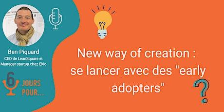 "New way of creation : se lancer avec des ""early adopters"" billets"