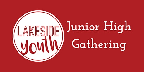 Lakeside Youth Junior High Gathering tickets