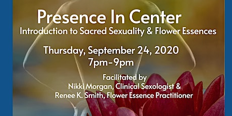 Presence In Center: Introduction To Sacred Sexuality & Flower Essences tickets
