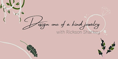 Design One of a Kind Jewelry with Rickson Sharkey
