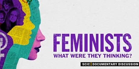 Feminists: What Were They Thinking? A Documentary Discussion tickets