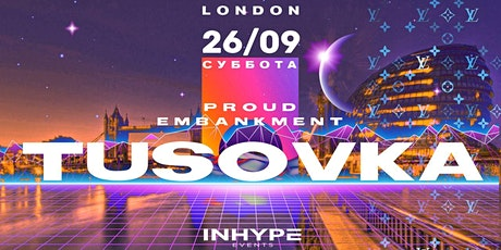 26 Сентября TUSOVKA в Лондоне tickets
