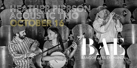 Heather Pierson Acoustic Trio at the Bangor Arts Exchange tickets