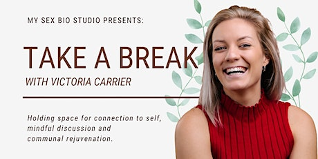 Take a Break  //  Tuesday 4pm PST, 7pm EST, Wednesday 11am AEDT tickets