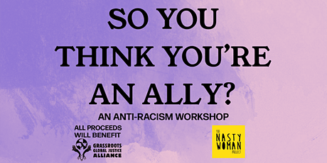 So You Think You're an Ally? An Anti-Racism Workshop tickets