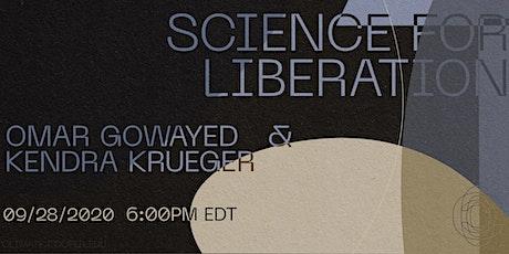 Science for Liberation: Omar Gowayed & Kendra Krueger tickets