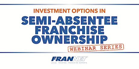 Investment Options in Semi-Absentee Franchise Ownership tickets