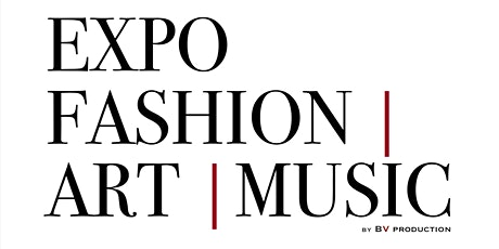 Expo Fashion | Art | Music tickets