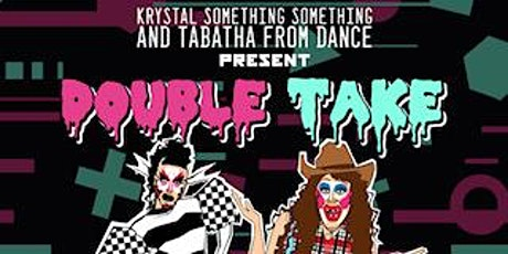 "KRYSTAL SOMETHING SOMETHING and TABATHA FROM DANCE present ""DOUBLE TAKE""! tickets"