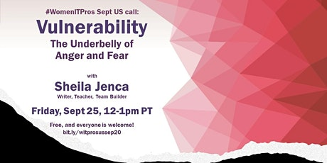 #WomenITPros Sept US Call:  Vulnerability: the Underbelly of Anger and Fear tickets
