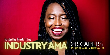 Industry AMA: CR Capers - Founder, Harlem Film House tickets