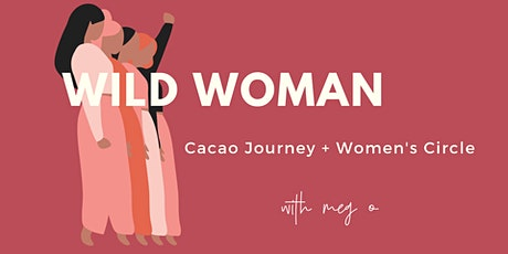 WILD WOMAN: Cacao Journey x Women's Circle tickets