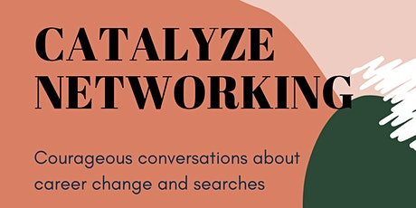 Catalyze Networking:  Courageous conversations about career change & search tickets