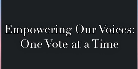 Empowering Our Voices: One Vote At a Time tickets
