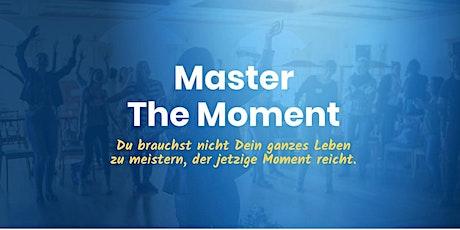 Master The Moment - Ent-decke wie Du in Frieden, Freude, Fülle leben kannst Tickets