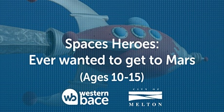 SPACE HEROES: Ever wanted to get to Mars? (Ages 10 - 15) tickets