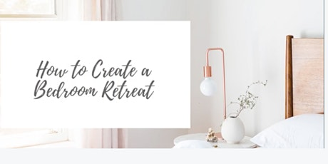 How to Create a Bedroom Retreat in 8 Easy Steps Workshop tickets